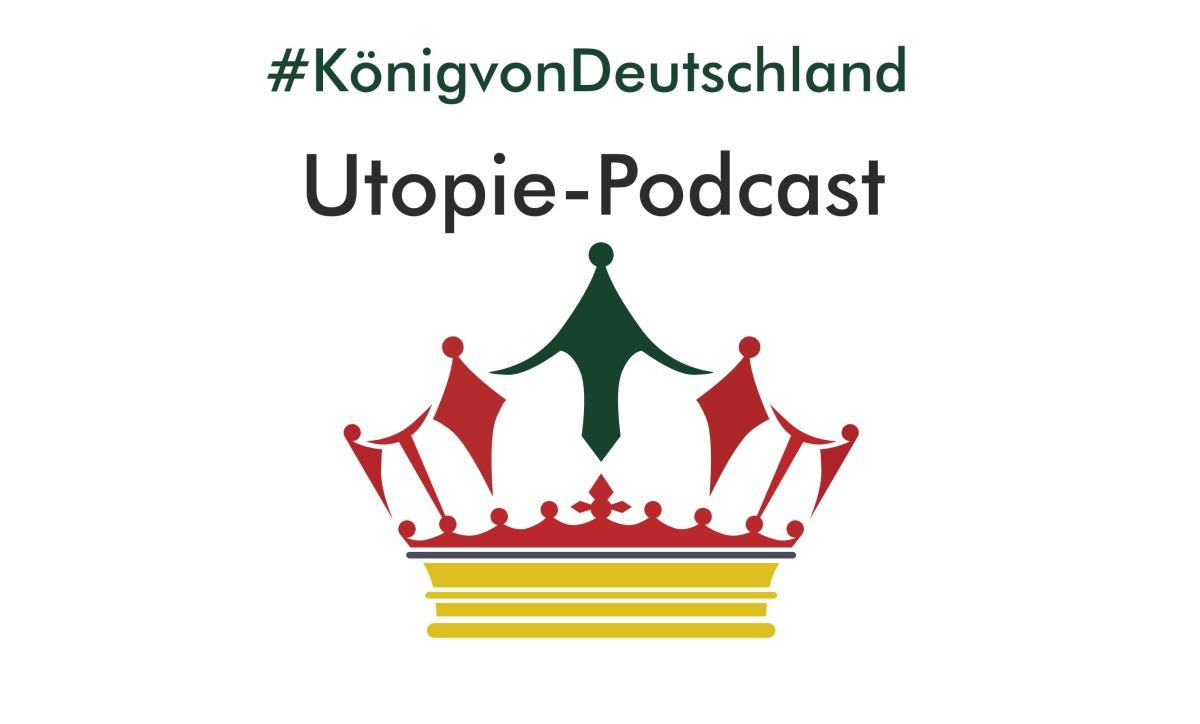 Raus aus der Tretmühle des Denkens in immer gleichen Kategorien – Utopie-Podcast #KönigvonDeutschland